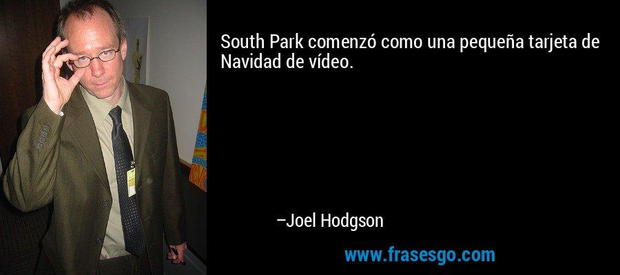 South Park comenzó como una pequeña tarjeta de Navidad de vídeo. – Joel Hodgson