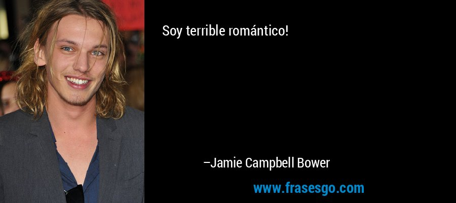 Soy terrible romántico! – Jamie Campbell Bower