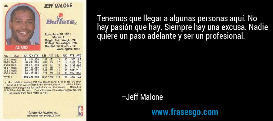 Tenemos que llegar a algunas personas aquí. No hay pasión que hay. Siempre hay una excusa. Nadie quiere un paso adelante y ser un profesional. – Jeff Malone