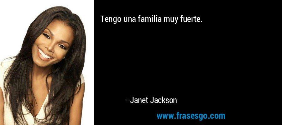 Tengo una familia muy fuerte. – Janet Jackson
