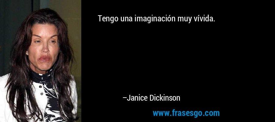 Tengo una imaginación muy vívida. – Janice Dickinson