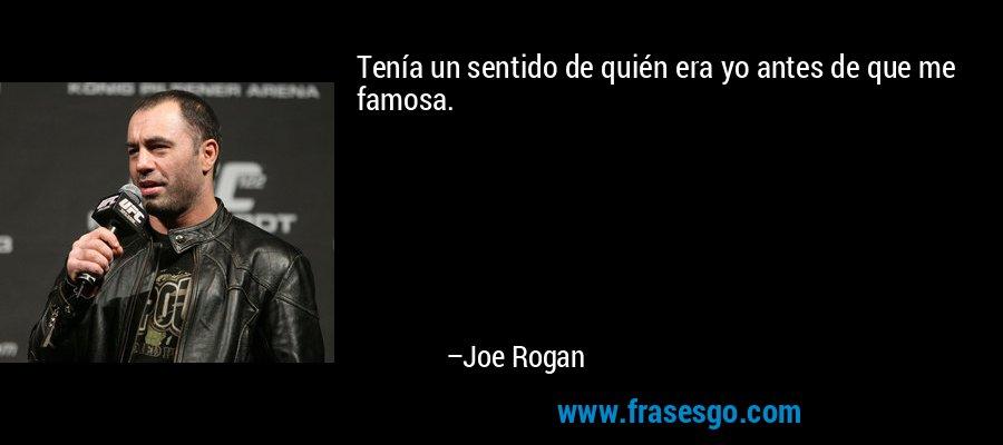 Tenía un sentido de quién era yo antes de que me famosa. – Joe Rogan