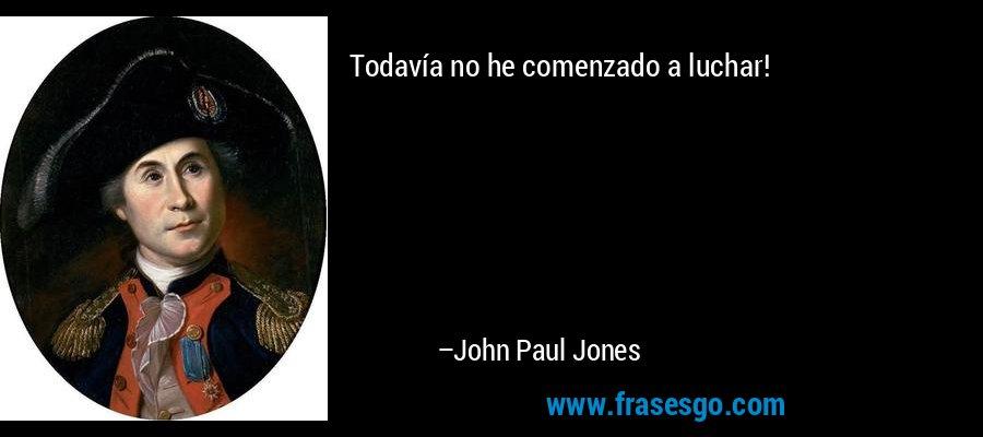 Todavía no he comenzado a luchar! – John Paul Jones