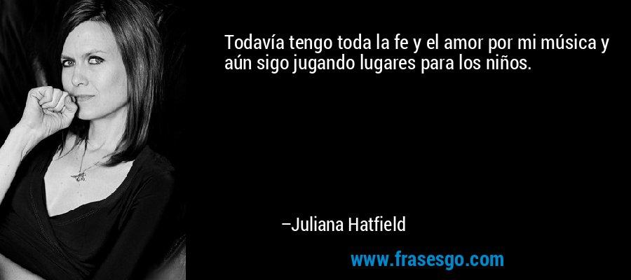 Todavía tengo toda la fe y el amor por mi música y aún sigo jugando lugares para los niños. – Juliana Hatfield