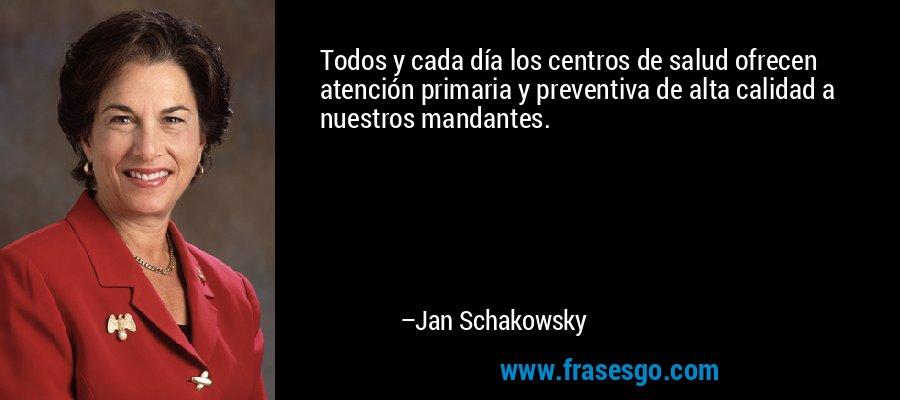 Todos y cada día los centros de salud ofrecen atención primaria y preventiva de alta calidad a nuestros mandantes. – Jan Schakowsky