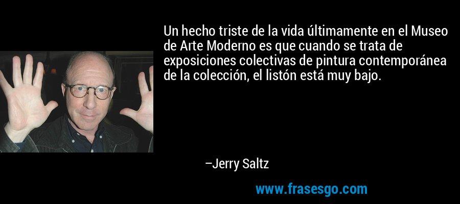 Un hecho triste de la vida últimamente en el Museo de Arte Moderno es que cuando se trata de exposiciones colectivas de pintura contemporánea de la colección, el listón está muy bajo. – Jerry Saltz