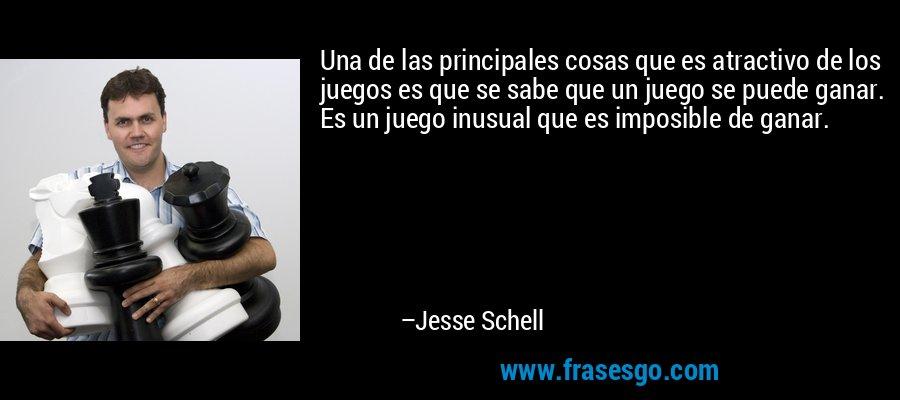 Una de las principales cosas que es atractivo de los juegos es que se sabe que un juego se puede ganar. Es un juego inusual que es imposible de ganar. – Jesse Schell