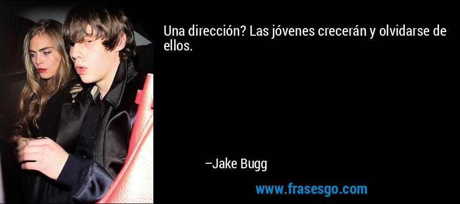Una dirección? Las jóvenes crecerán y olvidarse de ellos. – Jake Bugg
