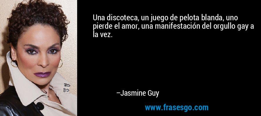 Una discoteca, un juego de pelota blanda, uno pierde el amor, una manifestación del orgullo gay a la vez. – Jasmine Guy