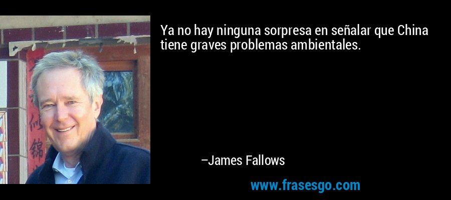 Ya no hay ninguna sorpresa en señalar que China tiene graves problemas ambientales. – James Fallows