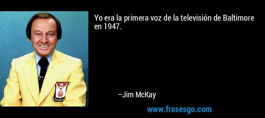 Yo era la primera voz de la televisión de Baltimore en 1947. – Jim McKay