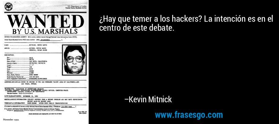 ¿Hay que temer a los hackers? La intención es en el centro de este debate. – Kevin Mitnick