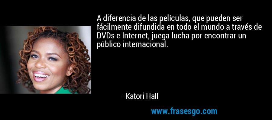 A diferencia de las películas, que pueden ser fácilmente difundida en todo el mundo a través de DVDs e Internet, juega lucha por encontrar un público internacional. – Katori Hall