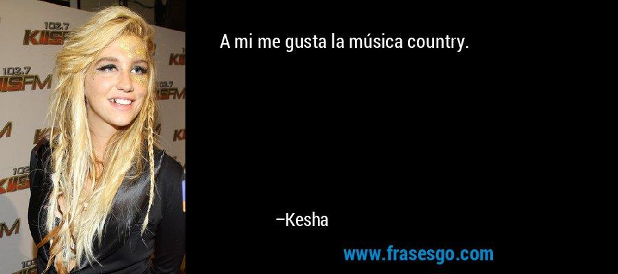 A mi me gusta la música country. – Kesha