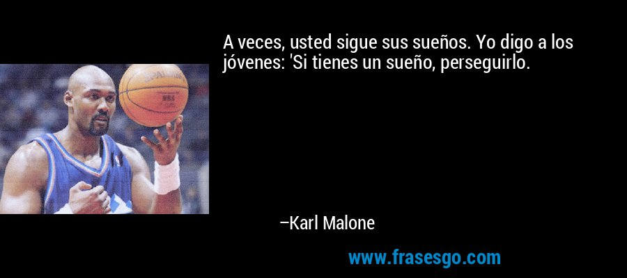 A veces, usted sigue sus sueños. Yo digo a los jóvenes: 'Si tienes un sueño, perseguirlo. – Karl Malone