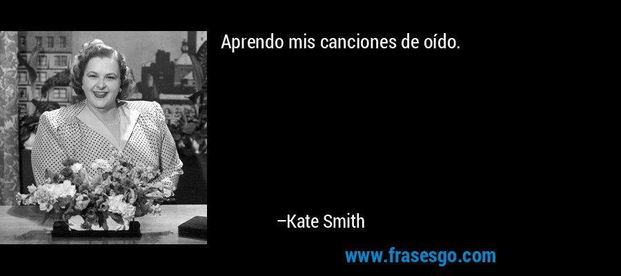 Aprendo mis canciones de oído. – Kate Smith
