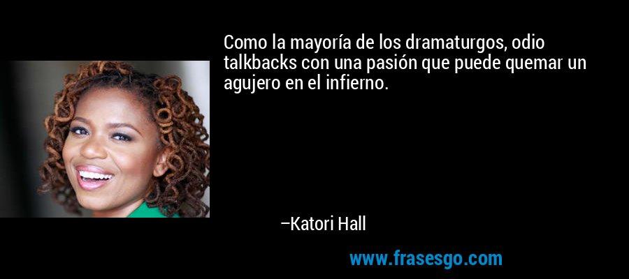 Como la mayoría de los dramaturgos, odio talkbacks con una pasión que puede quemar un agujero en el infierno. – Katori Hall