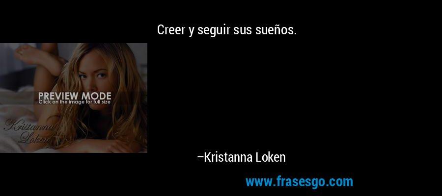 Creer y seguir sus sueños. – Kristanna Loken