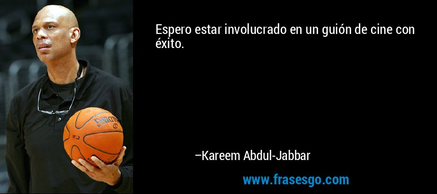 Espero estar involucrado en un guión de cine con éxito. – Kareem Abdul-Jabbar