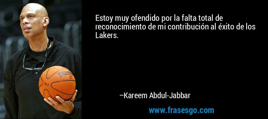 Estoy muy ofendido por la falta total de reconocimiento de mi contribución al éxito de los Lakers. – Kareem Abdul-Jabbar