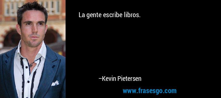 La gente escribe libros. – Kevin Pietersen