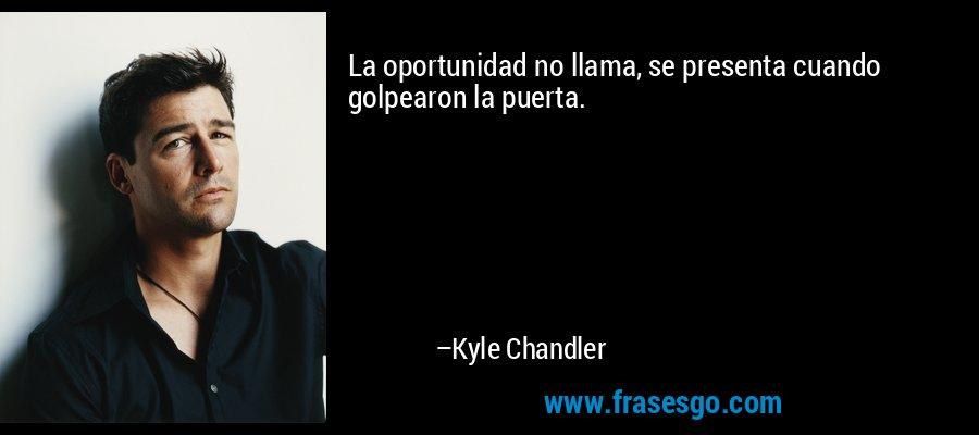 La oportunidad no llama, se presenta cuando golpearon la puerta. – Kyle Chandler