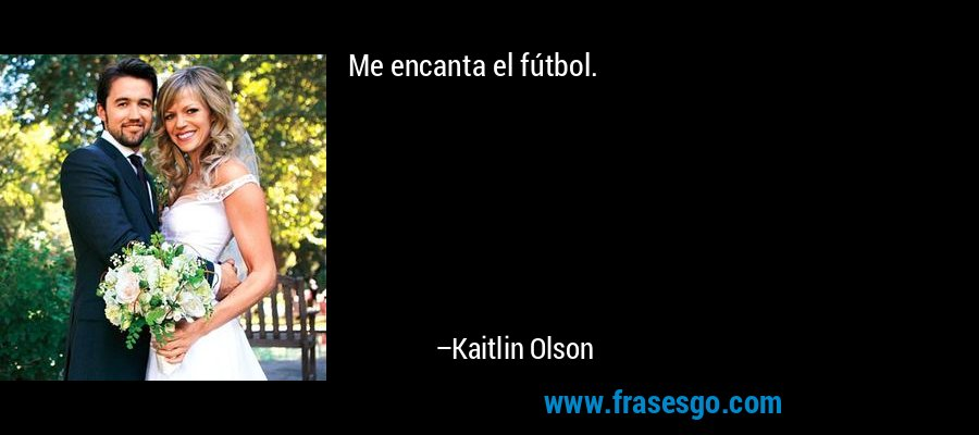 Me encanta el fútbol. – Kaitlin Olson