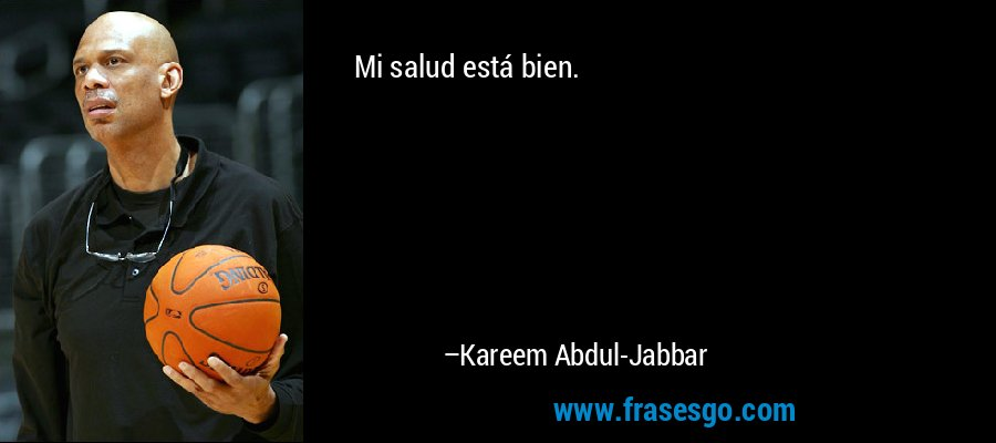 Mi salud está bien. – Kareem Abdul-Jabbar