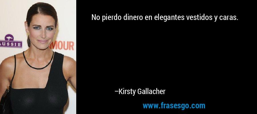 No pierdo dinero en elegantes vestidos y caras. – Kirsty Gallacher