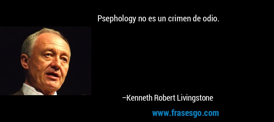 Psephology no es un crimen de odio. – Kenneth Robert Livingstone