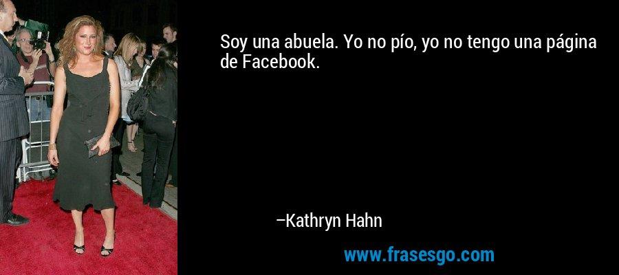 Soy una abuela. Yo no pío, yo no tengo una página de Facebook. – Kathryn Hahn