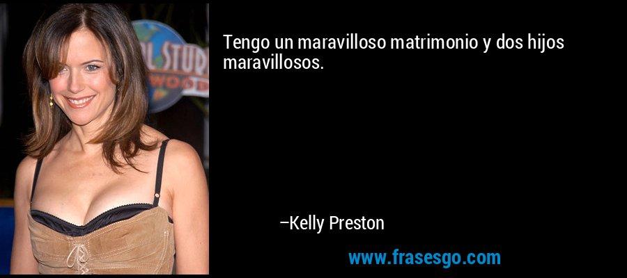 Tengo un maravilloso matrimonio y dos hijos maravillosos. – Kelly Preston