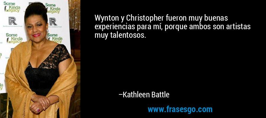 Wynton y Christopher fueron muy buenas experiencias para mí, porque ambos son artistas muy talentosos. – Kathleen Battle