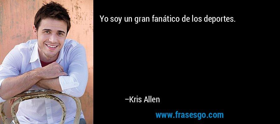 Yo soy un gran fanático de los deportes. – Kris Allen