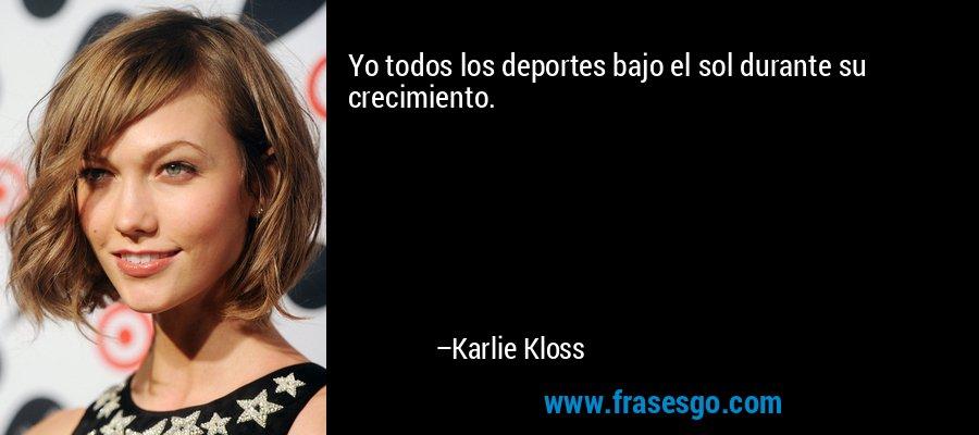 Yo todos los deportes bajo el sol durante su crecimiento. – Karlie Kloss