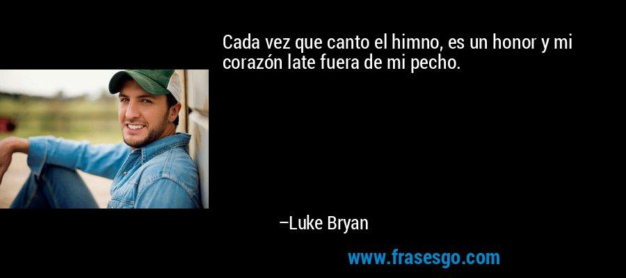 Cada vez que canto el himno, es un honor y mi corazón late fuera de mi pecho. – Luke Bryan