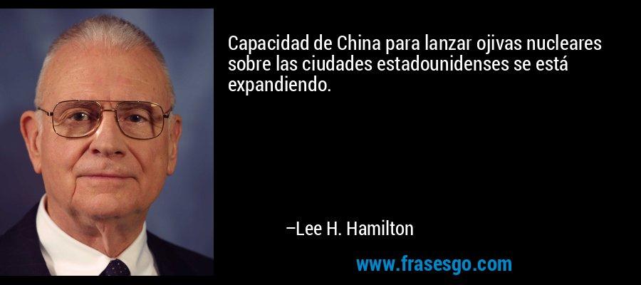 Capacidad de China para lanzar ojivas nucleares sobre las ciudades estadounidenses se está expandiendo. – Lee H. Hamilton
