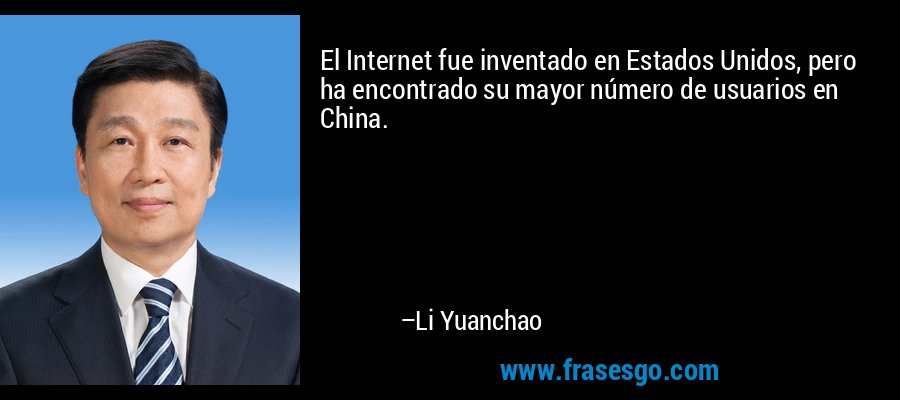 El Internet fue inventado en Estados Unidos, pero ha encontrado su mayor número de usuarios en China. – Li Yuanchao