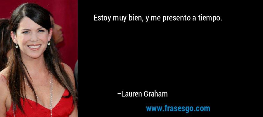 Estoy muy bien, y me presento a tiempo. – Lauren Graham