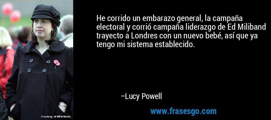 He corrido un embarazo general, la campaña electoral y corrió campaña liderazgo de Ed Miliband trayecto a Londres con un nuevo bebé, así que ya tengo mi sistema establecido. – Lucy Powell