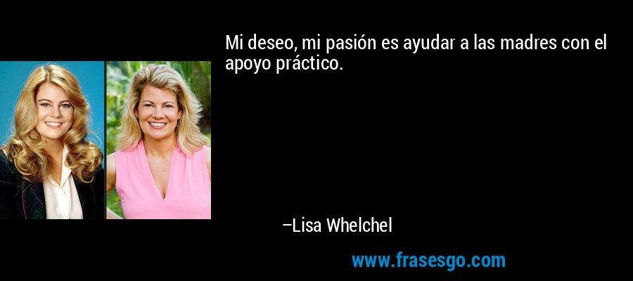 Mi deseo, mi pasión es ayudar a las madres con el apoyo práctico. – Lisa Whelchel