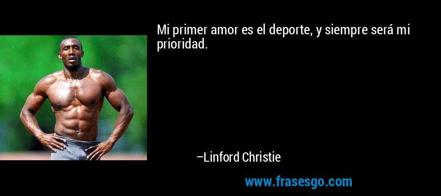 Mi primer amor es el deporte, y siempre será mi prioridad. – Linford Christie