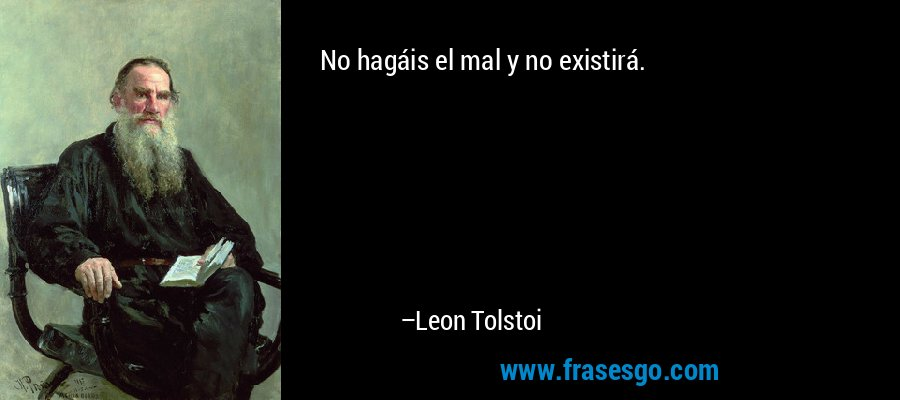 No hagáis el mal y no existirá. – Leon Tolstoi