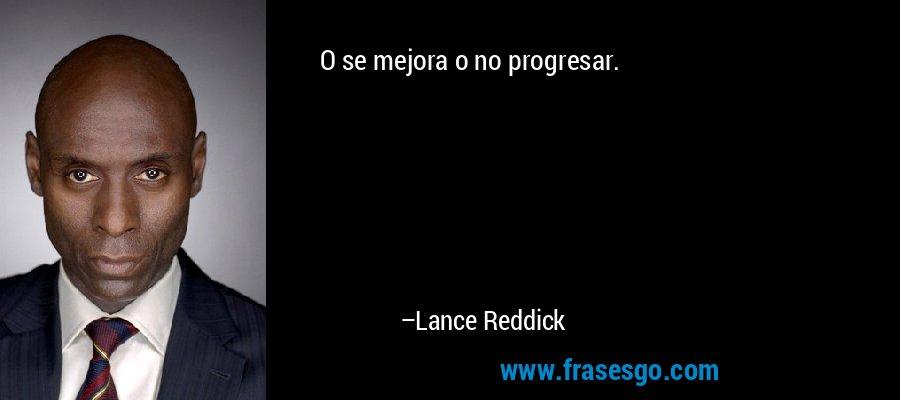 O se mejora o no progresar. – Lance Reddick