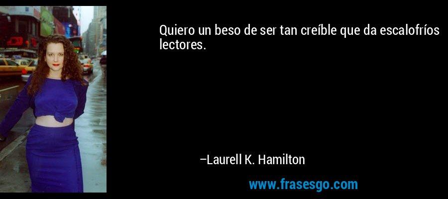 Quiero un beso de ser tan creíble que da escalofríos lectores. – Laurell K. Hamilton