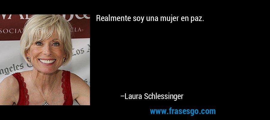 Realmente soy una mujer en paz. – Laura Schlessinger