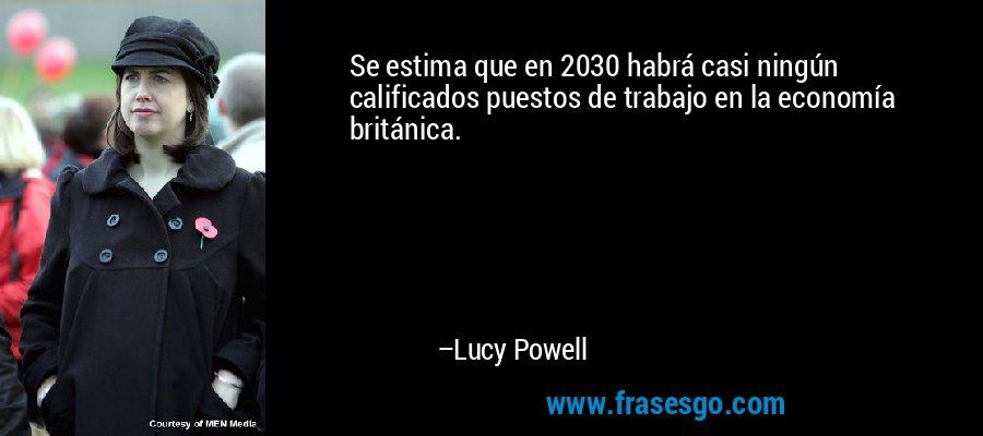 Se estima que en 2030 habrá casi ningún calificados puestos de trabajo en la economía británica. – Lucy Powell