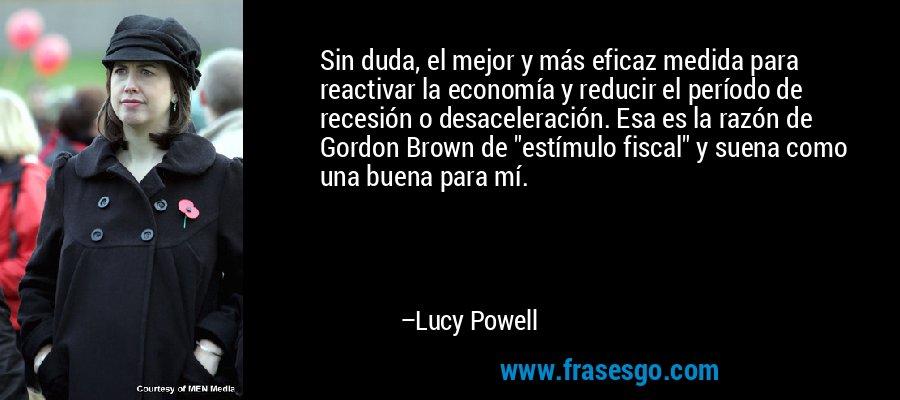 Sin duda, el mejor y más eficaz medida para reactivar la economía y reducir el período de recesión o desaceleración. Esa es la razón de Gordon Brown de