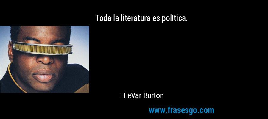 Toda la literatura es política. – LeVar Burton