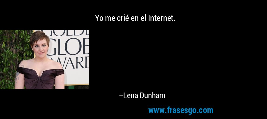 Yo me crié en el Internet. – Lena Dunham